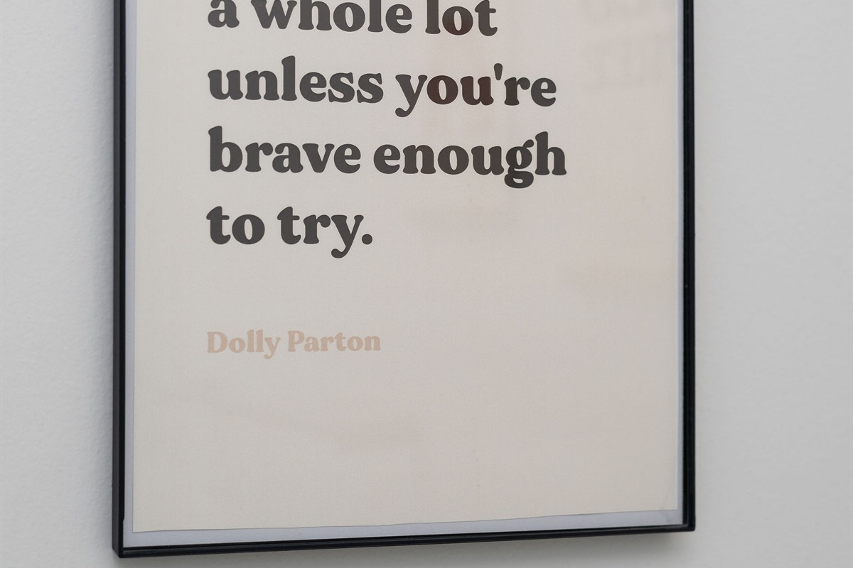 """You'll never do a whole lot unless you're brave enough to try."" - Dolly Parton"