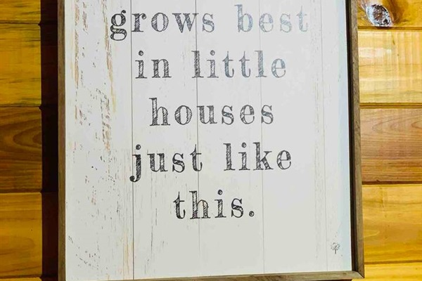 """""""Love grows best in little houses just like this"""""""