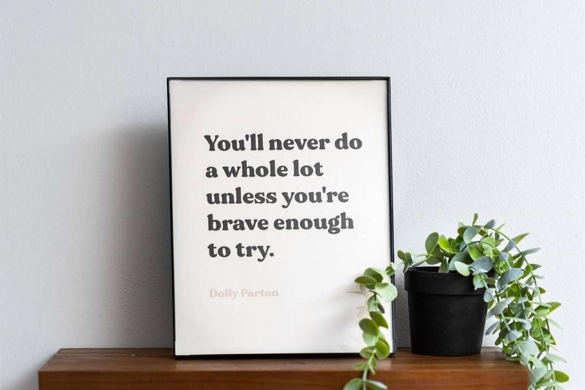 """""""You'll never do a whole lot unless you're brave enough to try."""" - Dolly Parton"""