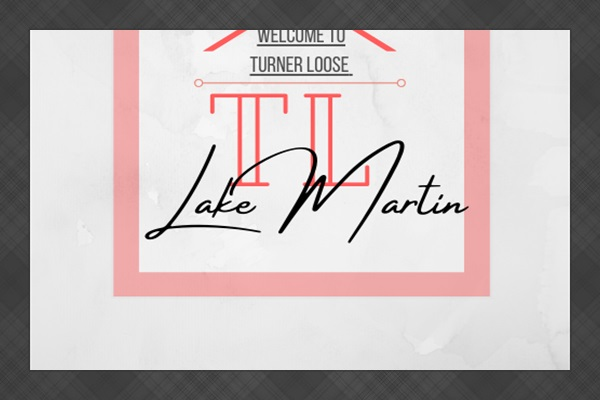 """Welcome to """"Turner-Loose"""" @ Lake Martin, AlL"""